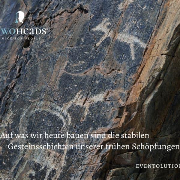 Auf was wir heute bauen sind die stabilen Gesteinsschichten unserer frühen Schöpfungen