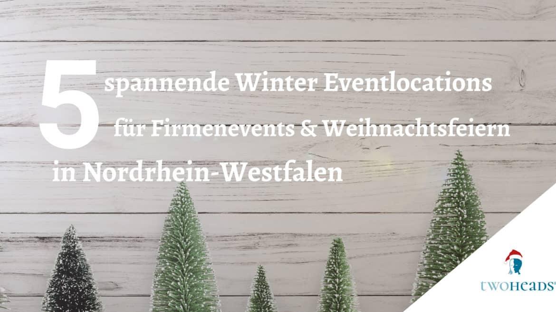 5 spannende Winter Eventlocations für Firmenevents und Weihnachtsfeiern in Nordrhein-Westfalen